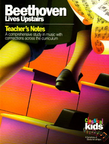 Download Beethoven Lives Upstairs: Teacher's Notes (Classical Kids Teacher's Notes) 1896449964