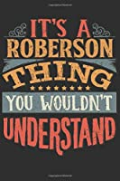 It's A Roberson You Wouldn't Understand: Want To Create An Emotional Moment For A Roberson Family Member ? Show The Roberson's You Care With This Personal Custom Gift With Roberson's Very Own Family Name Surname Planner Calendar Notebook Journal