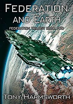Federation and Earth: Federation Trilogy Book Two by [Harmsworth, Tony]
