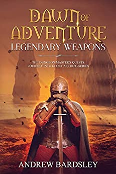 [Bardsley, Andrew]のDawn of Adventure (Book 5): Legendary Weapons: The Dungeon Master's Quests: Journey into Glory a LitRPG Series (English Edition)