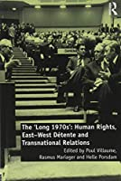 The 'Long 1970s': Human Rights, East-West Détente and Transnational Relations