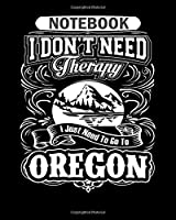 Notebook: oregon i just need to go to oregon  College Ruled - 50 sheets, 100 pages - 8 x 10 inches