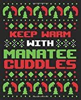 Keep Warm With Manatee Cuddles: Ugly Christmas Party Snuggles Funny Women Her Composition Notebook 100 College Ruled Pages Journal Diary