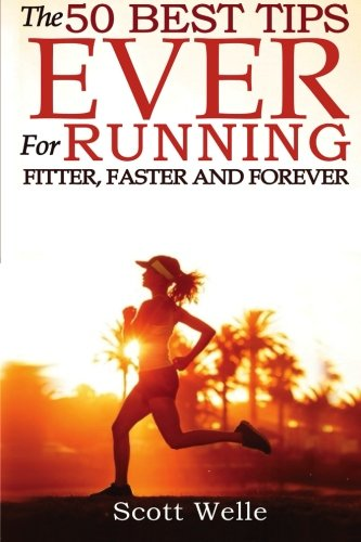 Download The 50 Best Tips Ever for Running Fitter, Faster and Forever 149526503X