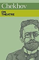 Chekhov on Theatre (On Theatre Series)