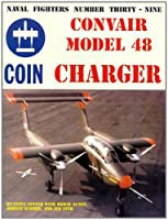 Convair Model 48 Charger (Coin Aircraft) (Naval Fighters Series No 39)