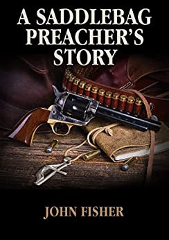 A Saddlebag Preacher's Story by [Fisher, John]