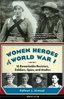 Women Heroes of World War I (Women of Action)