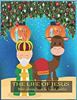 The life of JESUS Bible coloring book for kids & toddler: A Christian Coloring Book. A Fun, Original Christian Coloring Book with Joyful Designs and Inspirational Scripture: 50 Stress Relieving Bible Quotes That Will Bless Your Soul