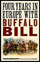 "Four Years in Europe With Buffalo Bill (The Papers of William F. ""Buffalo Bill"" Cody)"