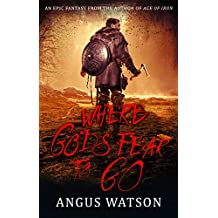 Where Gods Fear to Go: Book 3 of the West of West Trilogy