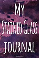 My Stained Glass Journal: The perfect gift for the artist in your life - 119 page lined journal!