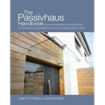 The Passivhaus Handbook: A practical guide to constructing and retrofitting buildings for ultra-low-energy performance (Sustainable Building)