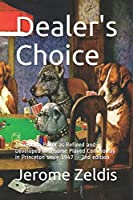 Dealer's Choice: A guide to Poker as REfined and Developed in a Game Played Continously in Princeton since 1947 2nd edition
