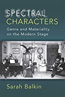 Spectral Characters: Genre and Materiality on the Modern Stage