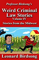 Professor Birdsong's Weird Criminal Law Stories: Volume IV - Stories from the Midwest