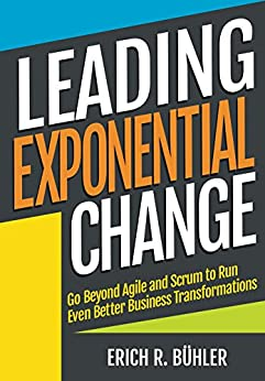 [R Bühler, Erich]のLeading Exponential Change: Go beyond Agile and Scrum to run even better business transformations (English Edition)