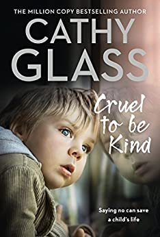 Cruel to Be Kind: Saying no can save a child's life by [Glass, Cathy]