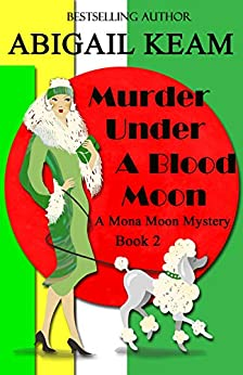 Murder Under A Blood Moon: A 1930s Mona Moon Mystery Book 2 by [Keam, Abigail]