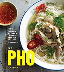 The Pho Cookbook: Easy to Adventurous Recipes for Vietnam's Favorite Soup and Noodles by [Nguyen, Andrea]