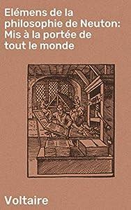 Elémens de la philosophie de Neuton: Mis à la portée de tout le monde (French Edition)