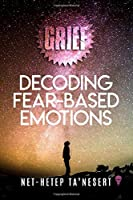 GRIEF: Decoding Fear Based Emotions