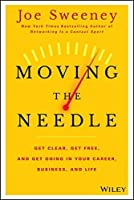 Moving the Needle: Get Clear, Get Free, and Get Going in Your Career, Business, and Life! by Joe Sweeney Mike Yorkey(2014-11-17)