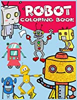 Robot Coloring Book: Great Coloring Book for Kids Ages 4-8 and Any Fan of Robots / Brilliant Robot Coloring Book For Boys (8.5 X 11 Inch, 33 Illustration)