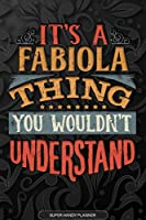 It's A Fabiola Thing You Wouldn't Understand: Fabiola Name Planner With Notebook Journal Calendar Personal Goals Password Manager & Much More, Perfect Gift For Fabiola