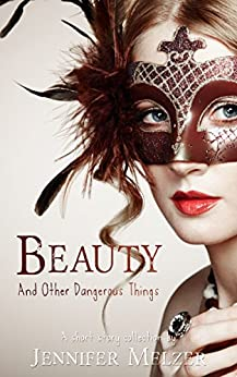 Beauty and Other Dangerous Things by [Melzer, Jennifer]