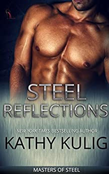 Steel Reflections: (A BDSM Contemporary Romance) (Masters of Steel series Book 1) by [Kulig, Kathy]