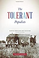 The Tolerant Populists, Second Edition: Kansas Populism and Nativism