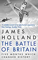 The Battle of Britain: The Unique True Story of Five Months Which Changed the War May -- October 1940