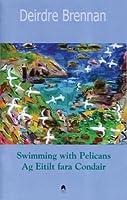 Swimming With Pelicans/ Ag Eitilt Fara Condair