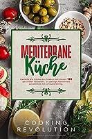Mediterrane Kueche: Geniesse die Kueche des Suedens mit 100 Rezepten fuer eine gesunde Ernaehrung. Mit diesem Mittelmeer-Diaet-Kochbuch gelingt Abnehmen zusammen mit Urlaubsfeeling.