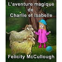 L'aventure magique de Charlie et Isabelle (Les aventures magiques de Charlie et Isabelle) (French Edition)