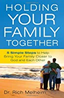 Holding Your Family Together: 5 Simple Steps to Help Bring Your Family Closer to God and Each Other (Bible Nkjv)