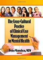 The Cross-Cultural Practice of Clinical Case Management in Mental Health (Haworth Social Work Practice)