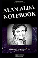 Alan Alda Notebook: Great Notebook for School or as a Diary, Lined With More than 100 Pages. Notebook that can serve as a Planner, Journal, Notes and for Drawings. (Alan Alda Notebooks)