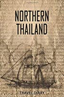 Northern Thailand Travel Diary: Travel and vacation diary for Northern Thailand. A logbook with important pre-made pages and many free sites for your travel memories. For a present, notebook or as a parting gift