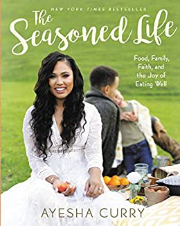 The Seasoned Life: Food, Family, Faith, and the Joy of Eating Well by [Curry, Ayesha]