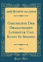 Geschichte Der Dramatischen Literatur Und Kunst in Spanien, Vol. 1 (Classic Reprint)