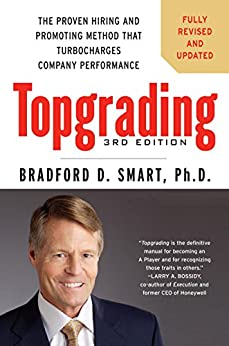 Topgrading, 3rd Edition: The Proven Hiring and Promoting Method That Turbocharges Company Performance by [Smart, Bradford D. ]