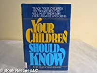 Your Children Should Know: Teach Your Children the Strategies That Will Keep Them Safe from Assault and Crime