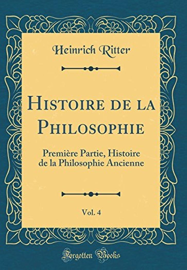 クライストチャーチ水没眠いですHistoire de la Philosophie, Vol. 4: Première Partie, Histoire de la Philosophie Ancienne (Classic Reprint)