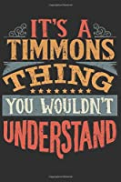 It's A Timmons Thing You Wouldn't Understand: Want To Create An Emotional Moment For A Timmons Family Member ? Show The Timmons's You Care With This Personal Custom Gift With Timmons's Very Own Family Name Surname Planner Calendar Notebook Journal