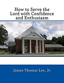 How to Serve the Lord with Confidence and Enthusiasm by [Lee Jr, James Thomas]