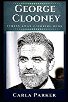 George Clooney Stress Away Coloring Book: An Adult Coloring Book Based on The Life of George Clooney. (George Clooney Stress Away Coloring Books)