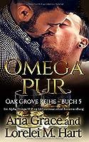 Omega Pur: Ein Alpha Omega M-Preg Liebesroman ohne Formwandlung (Oak Grove)