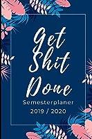Get Shit Done Semester Planer 2019 / 2020: A5 Coole Geschenkidee LINIERT zum Studium | Notizbuch fuer Studenten | Studienbeginn | Erstes Semester | Pruefung | Geburtstag | Terminkalender